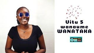 Vitu 5 wanaume wanataka kutoka kwa Wanawake