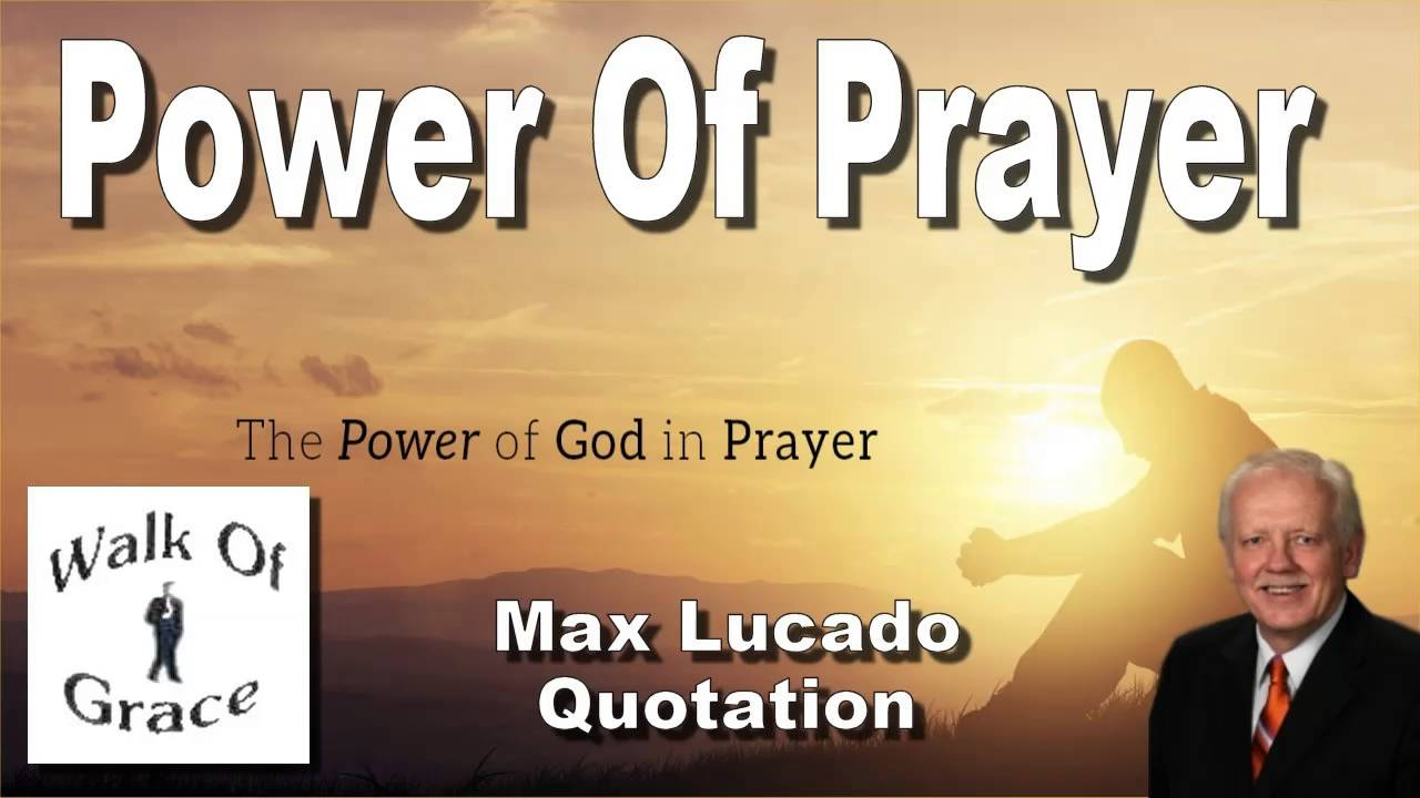 Power Of Prayer Quotes Power Of Prayer  Quote From Max Lucado  Youtube