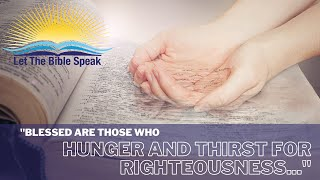 Blessed Are Those Who Hunger and Thirst for Righteousness | LET THE BIBLE SPEAK | Brett Hickey