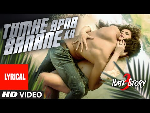 Tumhe Apna Banane Ka Full Song with LYRICS | Hate Story 3 | T-Series
