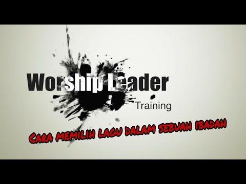Worship Leader Training - Cara Memilih Lagu Dalam Sebuah Ibadah