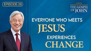 Episode 26: Everyone who Meets Jesus Experiences Change