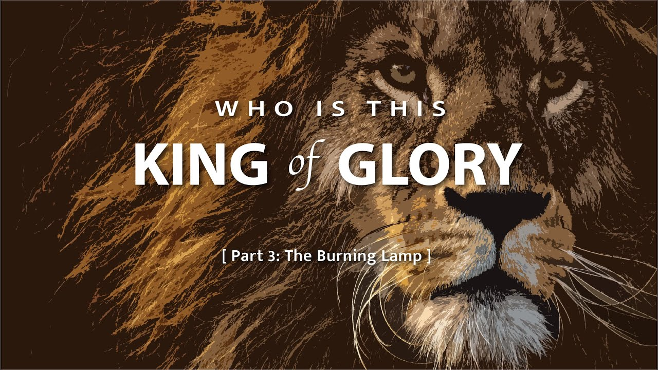Download Who is this King of Glory? Part 3 - The Burning Lamp. Full message by Adam Cesar
