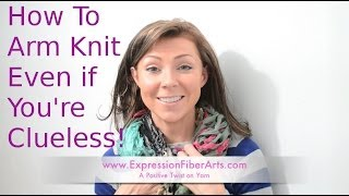 How to Arm Knit - Arm Knitting for the Clueless