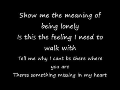 Show Me the Meaning of being lonely (lyrics)
