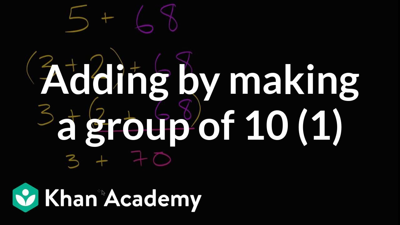Adding by making a group of 10 (video) | Khan Academy