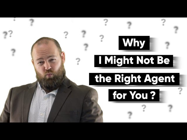 Why I Might Not Be the Right Agent for You