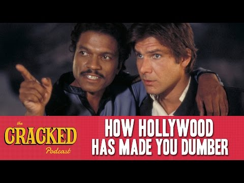 How Hollywood Has Made You Dumber - The Cracked Podcast