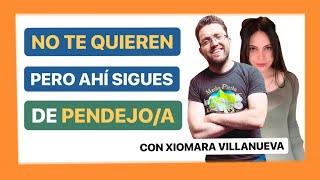 No Te Quieren Pero Ahí Sigues De Pendejo / Pendeja (Con Xiomara Villanueva)