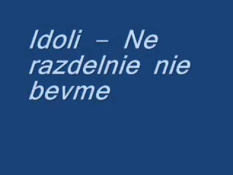 Idoli - Ne razdelni nie  bevme