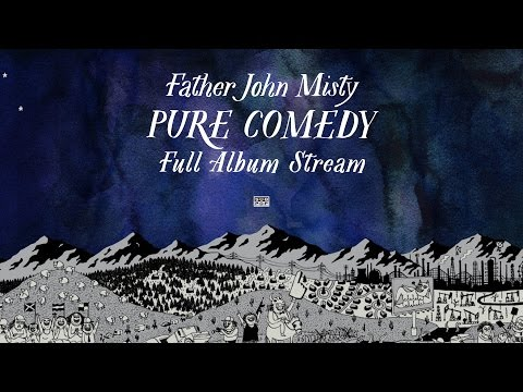 Father John Misty  Pure Comedy FULL ALBUM STREAM