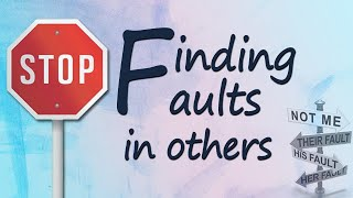 Stop Finding Faults In Others