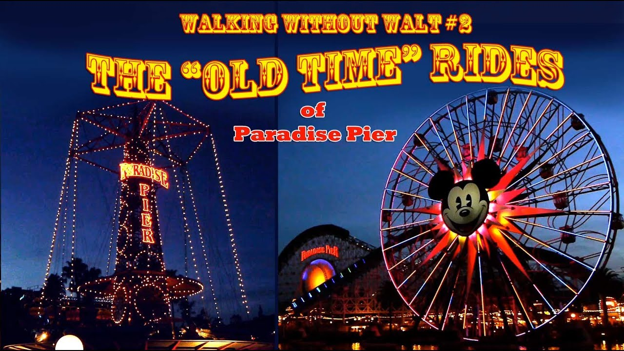 The Old Time rides at Paradise Pier - Walking Without Walt 2 - YouTube