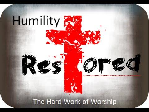 The Hard Work Of Worship Humility 21416 Youtube