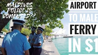 Airport Island to MALE City Ferry : Maldivian Police Don't know about MAAFUSHI Ferry!!