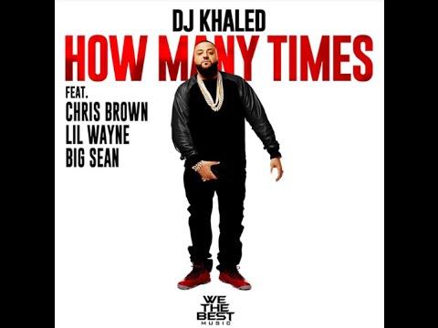 DJ Khaled - How Many Times (Official Video) Ft. Chris Brown, Lil Wayne, Big Sean  Remix
