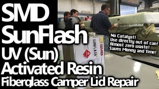 Fiberglass Camper Lid - Large Repair Job Using SMD Sunflash - Super Fast Sun Activated (UV) Resin