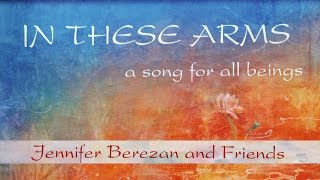 In These Arms A Song for All Beings Jennifer