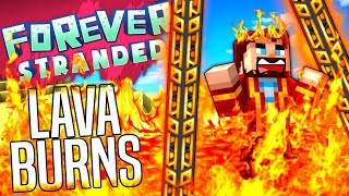 Minecraft - LAVA BURNS - Forever Stranded #38