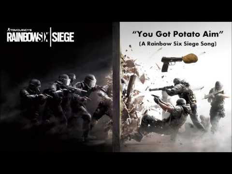 You Got Potato Aim (A Rainbow Six Siege Song)