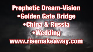 Prophecy/Dream/Vision-Golden Gate Bridge,China and Russia, Wedding dream