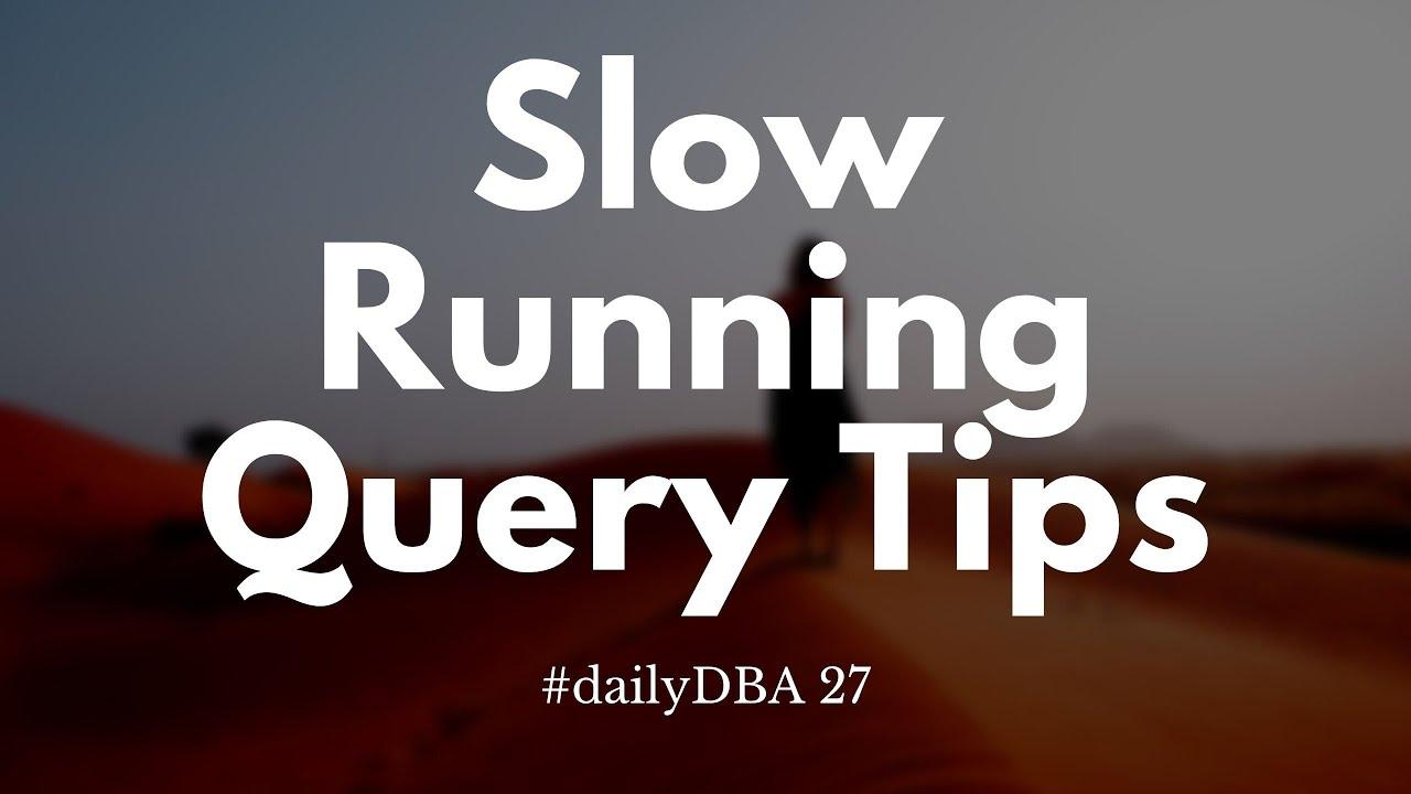 Slow Running Query Tips | #dailyDBA 27