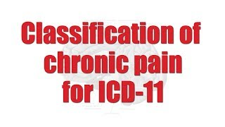 Chronic pain classification for ICD 11