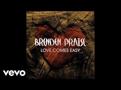 Brenden Praise - Love Comes Easy (Pseudo Video)