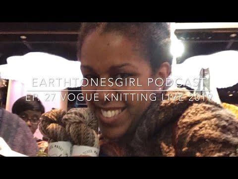 EarthtonesGirl   Episode 27: Vogue Knitting Live 2019