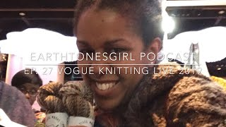 EarthtonesGirl | Episode 27: Vogue Knitting Live 2019