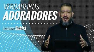 VERDADEIROS ADORADORES - Luciano Subirá