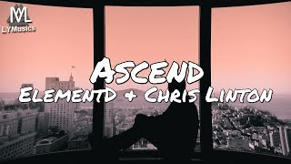 ElementD &amp Chris Linton - Ascend (Lyrics)