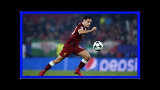[Breaking News]Liverpool dressing room 'resigned' to losing philippe coutinho to barcelona in janua thumbnail
