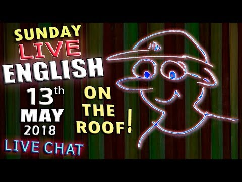 LIVE ENGLISH - 13th May 2018 - UP ON THE ROOF - Learn English with Mr Duncan in England -