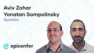 #192 Aviv Zohar & Yonatan Sompolinsky: Of Spectre & Ghosts – Radical Ideas to Scale Blockchain Tech