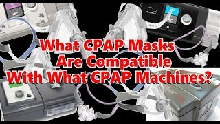 New To CPAP: What CPAP Masks are Compatible with CPAP, Bilevel, ASV, VPAP, VPAP Adapt  Machines?