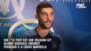 """OM : """"Le foot est une religion ici"""", Alvaro Gonzalez raconte pourquoi il a choisi Marseille"""