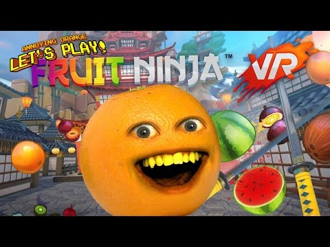 Annoying Orange Plays - FRUIT NINJA VR