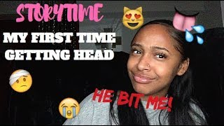 STORY TIME: MY FIRST TIME GETTING HEAD!