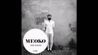 Ada Kaleh - MEOKO Exclusive Podcast 239