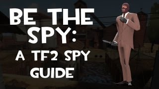 Be The Spy: A TF2 Spy Guide