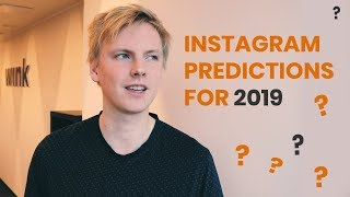 Instagram Predictions for 2019: Tips and What to Expect?