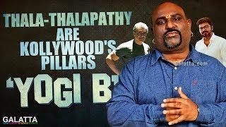 Thala-Thalapathy are Kollywood's Pillars - Yogi B