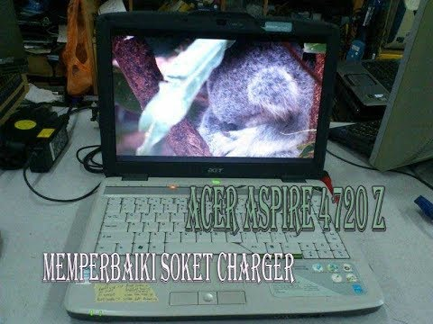 Memperbaiki Soket Charger Laptop Acer Aspire 4720z Youtube