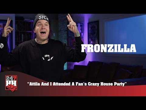 Fronzilla - Attila And I Attended A Fan's Crazy House Party (247HH Wild Tour Stories)