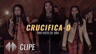 Trio Vozes de Sião   Crucifica-o