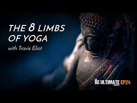 The 8 Limbs of Yoga The BE ULTIMATE Podcast (Ep24)