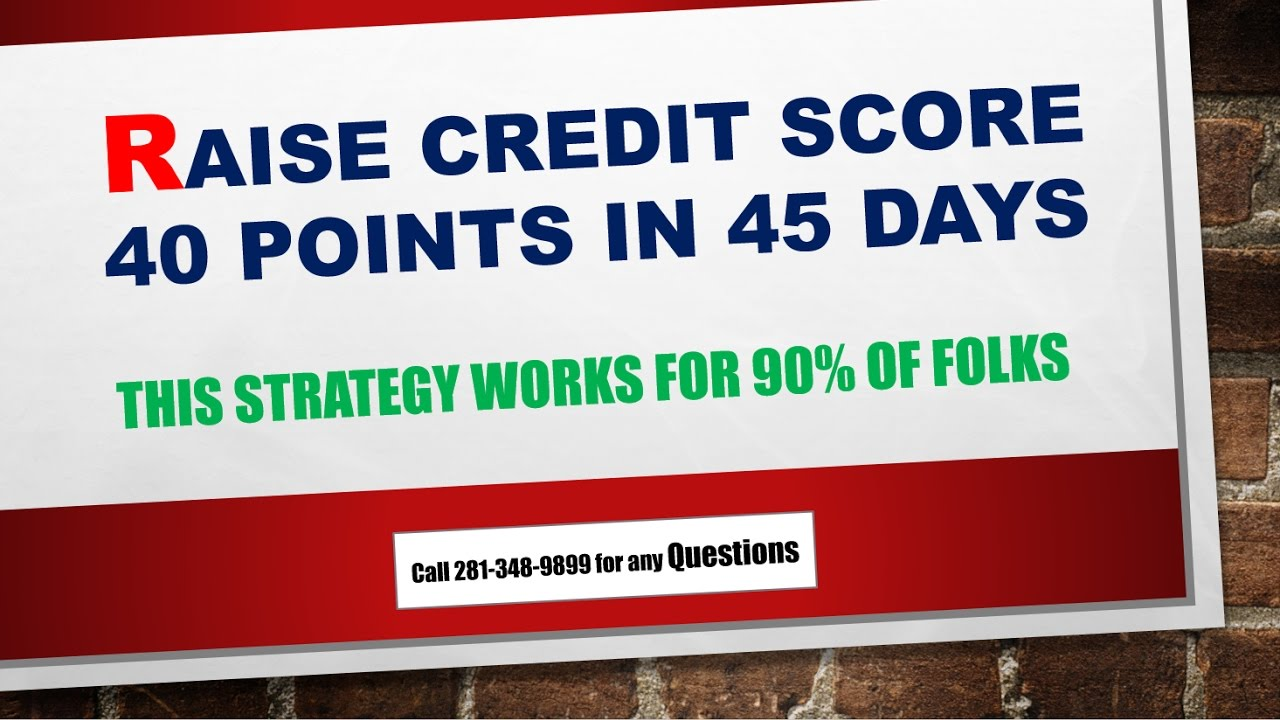 Raise Credit Scores 40 Points In 45 Days Increase Credit Score 40 Points  Quickly