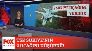 TSK Suriye'nin 2 uçağını düşürdü... 1 Mart 2020 Gülbin Tosun ile FOX Ana Haber Hafta Sonu