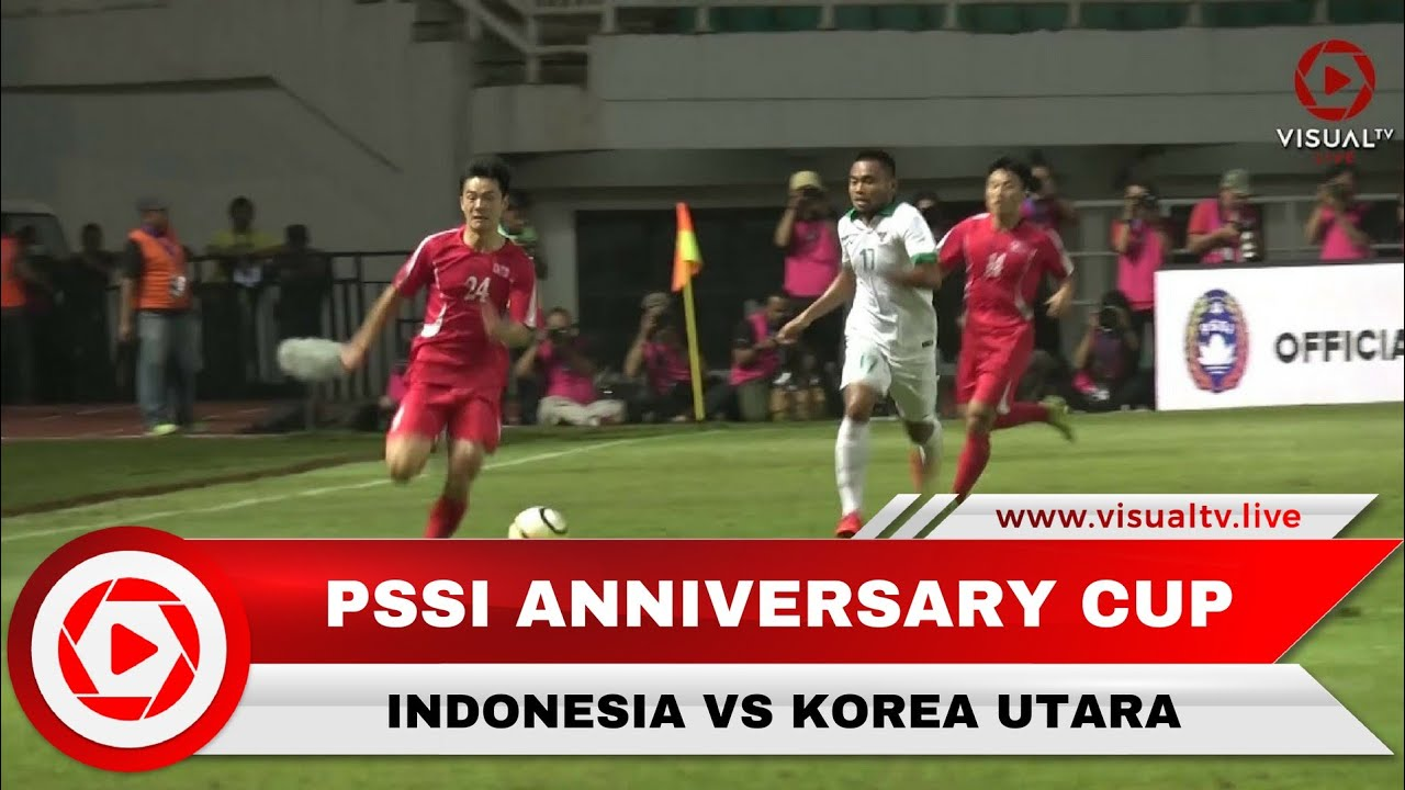 Highlight Indonesia Vs Korea Utara PSSI Anniversary Cup ...